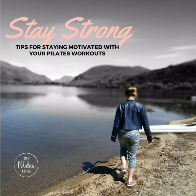 Stay Strong – Tips to stay motivated with your Pilates workouts